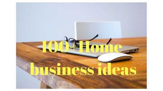 100+ home business ideas